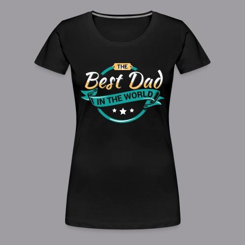 Best Dad In The World II - Frauen Premium T-Shirt