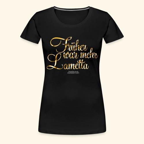 Früher war mehr Lametta Gold - Frauen Premium T-Shirt