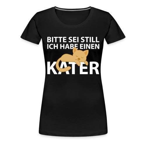 Sei Still Hab Kater Morgen Ruhe Katze - Frauen Premium T-Shirt