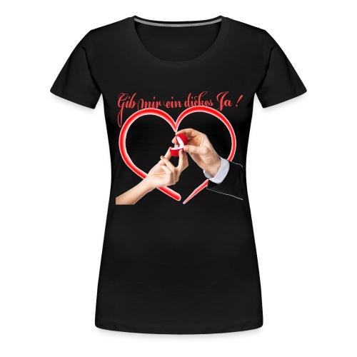 Gib mir ein Ja - Willst du mich heiraten - Frauen Premium T-Shirt