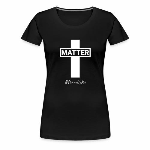 I Matter #StandByMe - white - Women's Premium T-Shirt