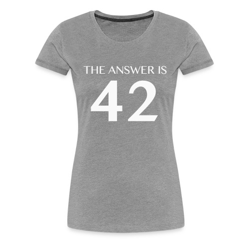 The Answer is 42 White - Women's Premium T-Shirt
