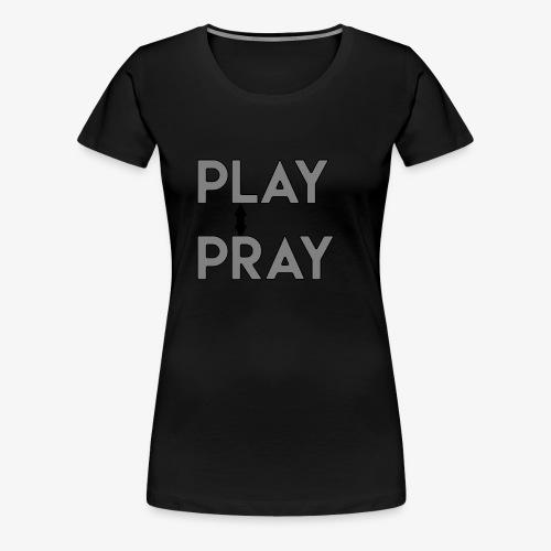 Play Pray - Women's Premium T-Shirt