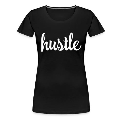 Hustle! - Women's Premium T-Shirt