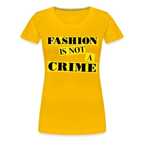 FASHION IS NOT A CRIME - Women's Premium T-Shirt