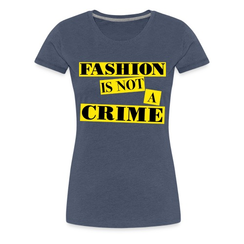 FASHION IS NOT A CRIME - Women's Premium T-Shirt