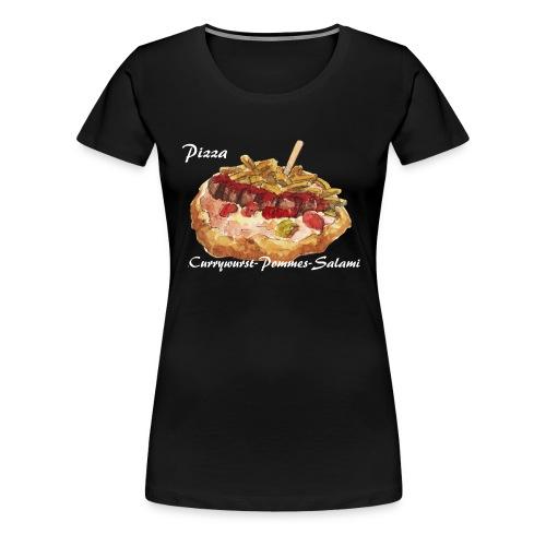 Pizza Currywurst-Pommes-Salami - Frauen Premium T-Shirt