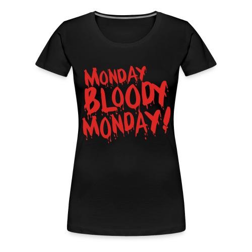 Monday Bloody Monday! - Vrouwen Premium T-shirt