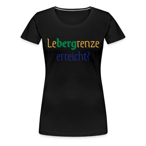 leBERGrenze erreicht - Frauen Premium T-Shirt