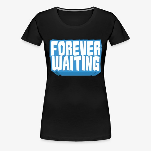 Forever Waiting - Women's Premium T-Shirt