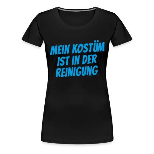 Kostüm ist in Reinigung - Frauen Premium T-Shirt