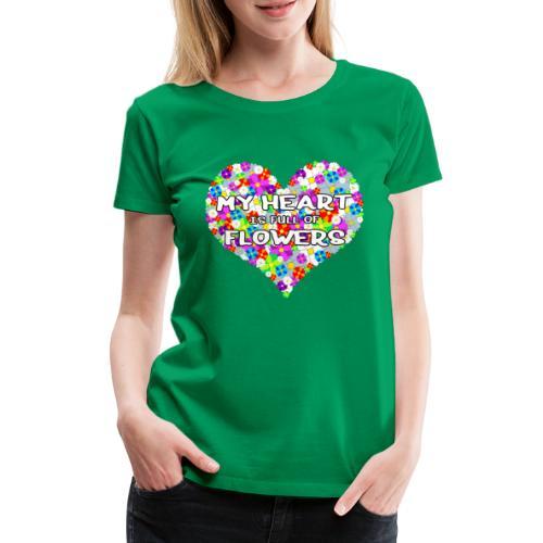 My Heart is full of Flowers - Frauen Premium T-Shirt