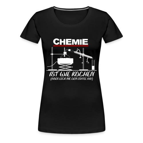 Chemie ist wie kochen - Frauen Premium T-Shirt