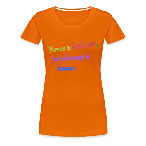 Never a failure but always a lesson - Women's Premium T-Shirt
