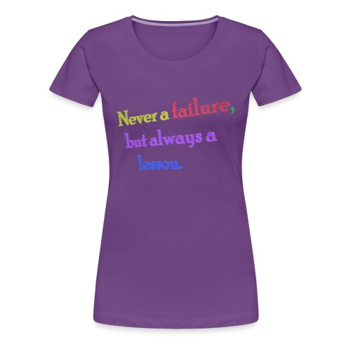 Never a failure but always a lesson - Women's Premium T-Shirt
