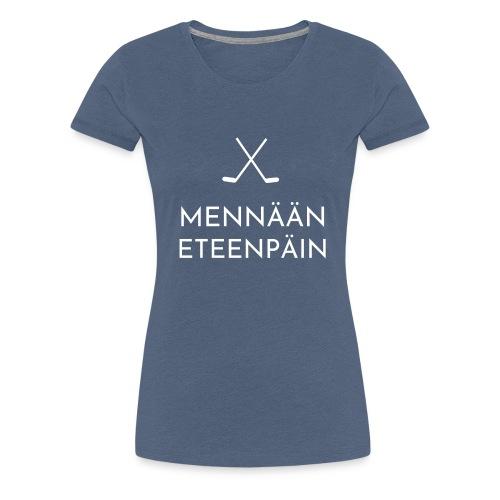 Mennaeaen eteenpaein valkoinen - Naisten premium t-paita