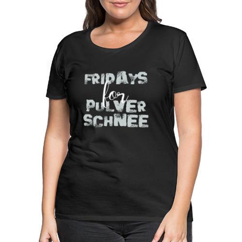 Fridays for Pulverschnee Ski Snowboard Hoodie - Frauen Premium T-Shirt