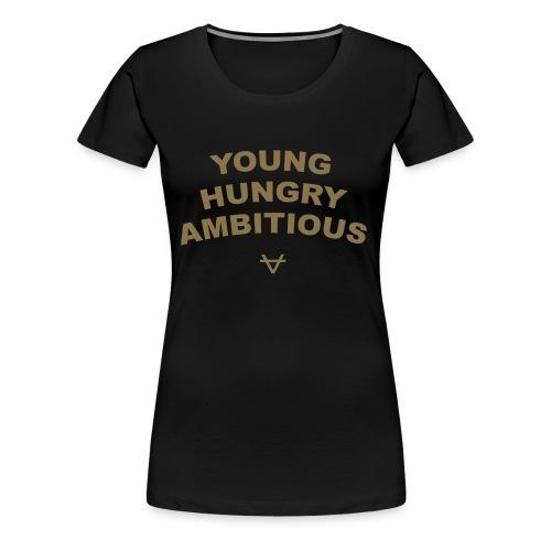Young Hungry Ambitious T-Shirt - Women's Premium T-Shirt