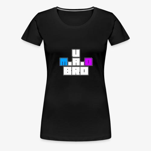 U M.A.D Bro? - Women's Premium T-Shirt