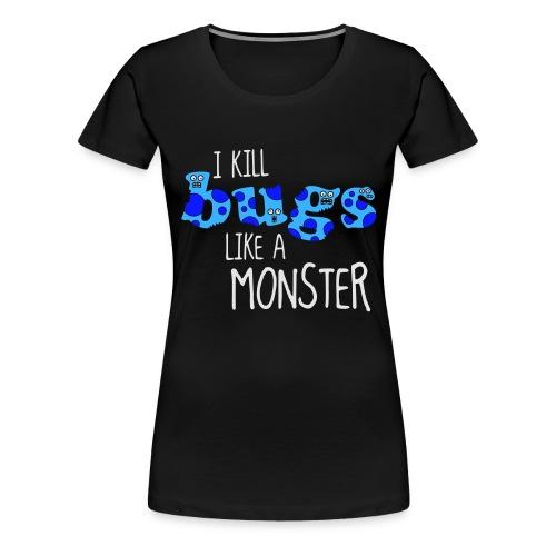 ikillbugslikeamonster - Women's Premium T-Shirt