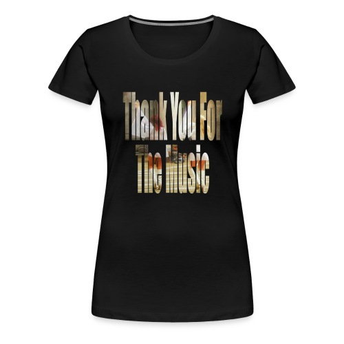 Thank You For The Music - Women's Premium T-Shirt