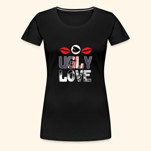 Ugly Love - Women's Premium T-Shirt