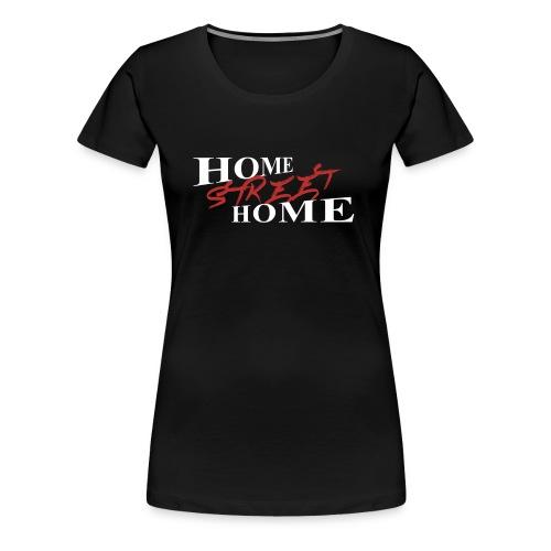 Home Street Home - Dame premium T-shirt