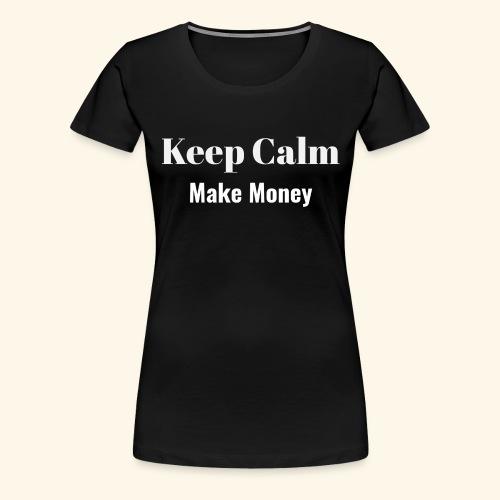 Keep Calm Make Money - Frauen Premium T-Shirt