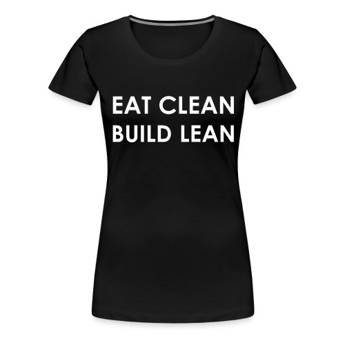 Eat Clean Build Lean - Women's Premium T-Shirt