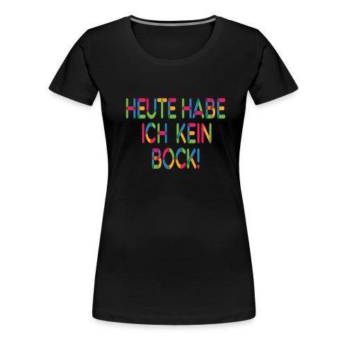 Keinen Bock! - Frauen Premium T-Shirt