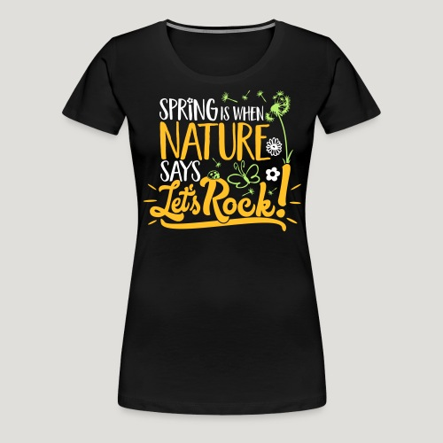 Spring is when Nature says ... für Naturliebhaber! - Frauen Premium T-Shirt