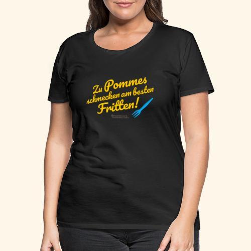Pommes & Fritten   Geek T-Shirts - Frauen Premium T-Shirt