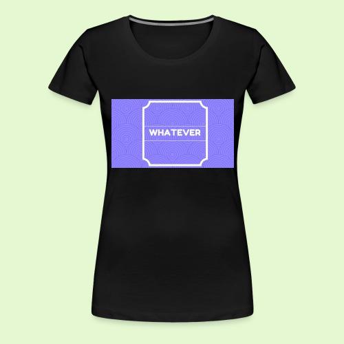 Whateverrr - Women's Premium T-Shirt