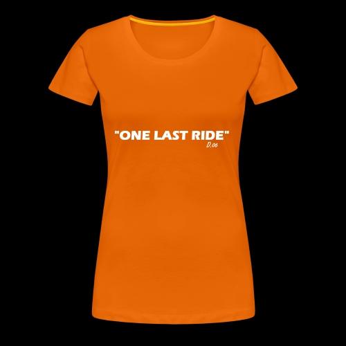 one last ride - T-shirt Premium Femme