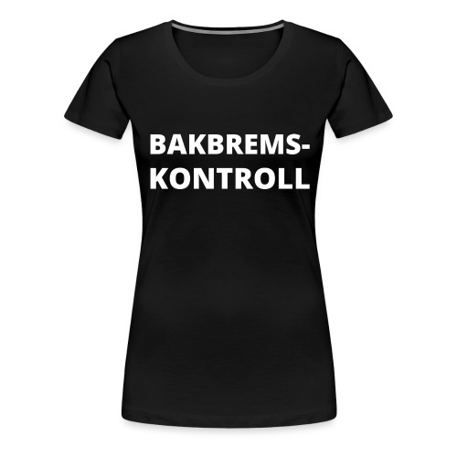 Bakbremskontroll png - Premium T-skjorte for kvinner