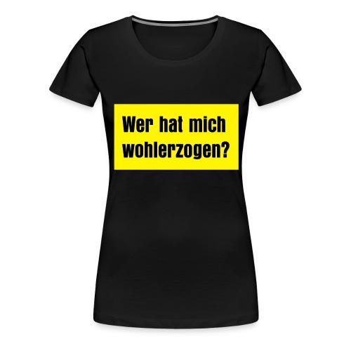 wer hat mich wohlerzogen - Frauen Premium T-Shirt