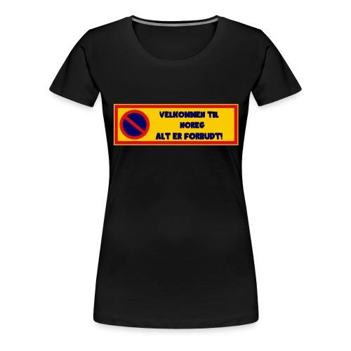 Velkommen til Noreg alt er forbudt! - Premium T-skjorte for kvinner