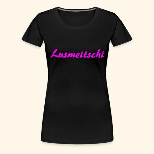Lusmeitschi - Frauen Premium T-Shirt