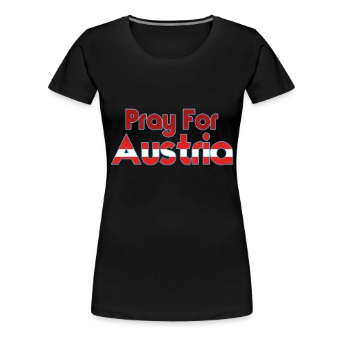 Pray For Austria - Frauen Premium T-Shirt