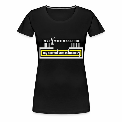 my current wife is the best by Claudia-Moda - Camiseta premium mujer