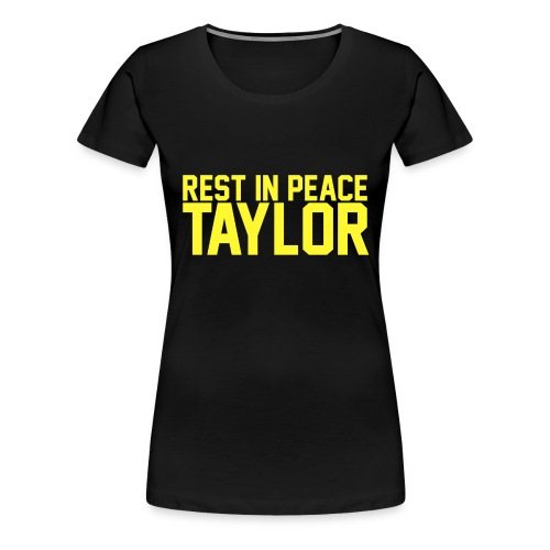 Rest in peace Taylor - Women's Premium T-Shirt