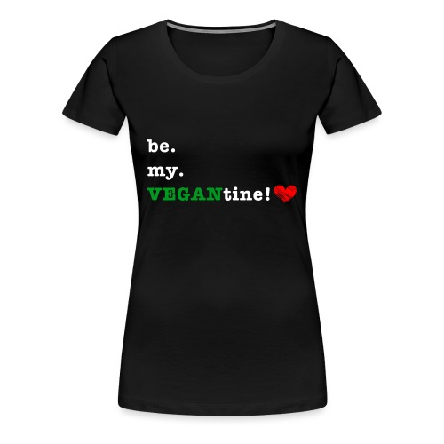 be my VEGANtine - white - Women's Premium T-Shirt