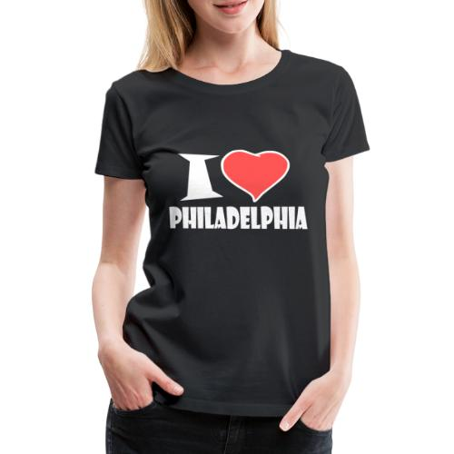 I love Philadelphia - Frauen Premium T-Shirt