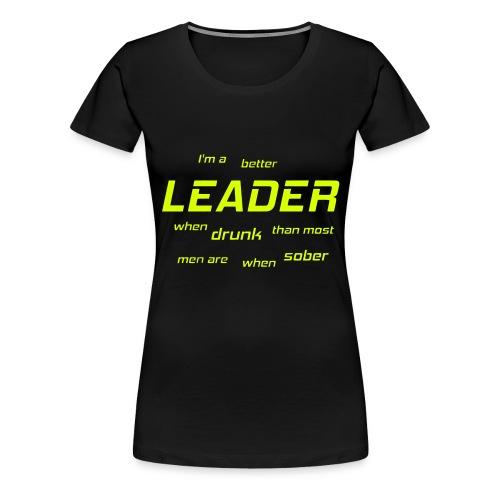 Better Leader When Drunk - Frauen Premium T-Shirt
