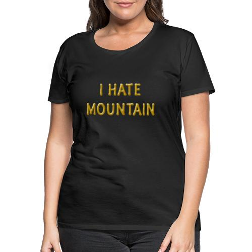 hate mountain - Frauen Premium T-Shirt