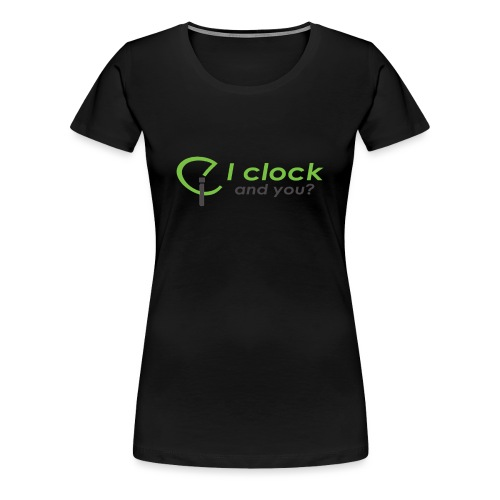 I clock, and you ? - Maglietta Premium da donna