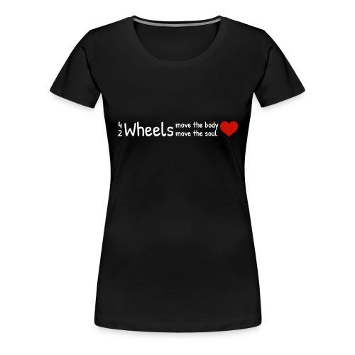 4 Wheels move the body, 2 Wheels move the soul ♥ - Frauen Premium T-Shirt