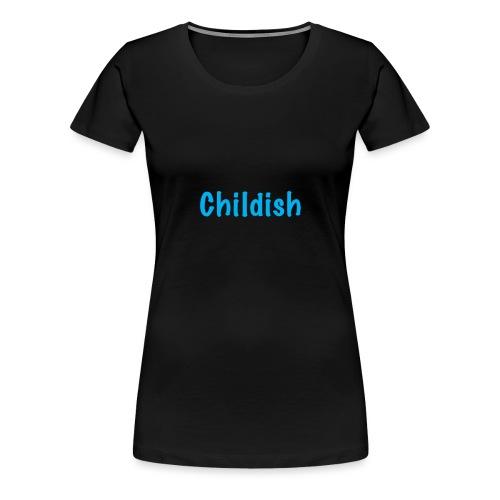 Childish - Women's Premium T-Shirt