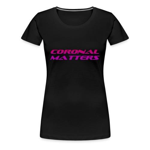 Coronal Matters logo - Naisten premium t-paita