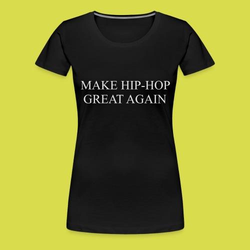 Make hip hop great again - Women's Premium T-Shirt